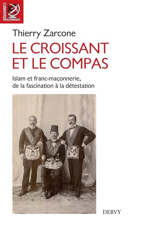 Le croissant et le compas ; l'Islam et franc-maçonnerie, de la fascination à la détestation