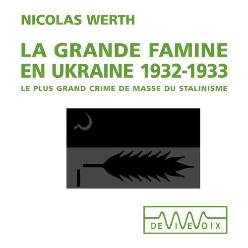La grande famine en Ukraine 1932-1933. Le plus grand crime de masse du stalinisme  - Nicolas Werth