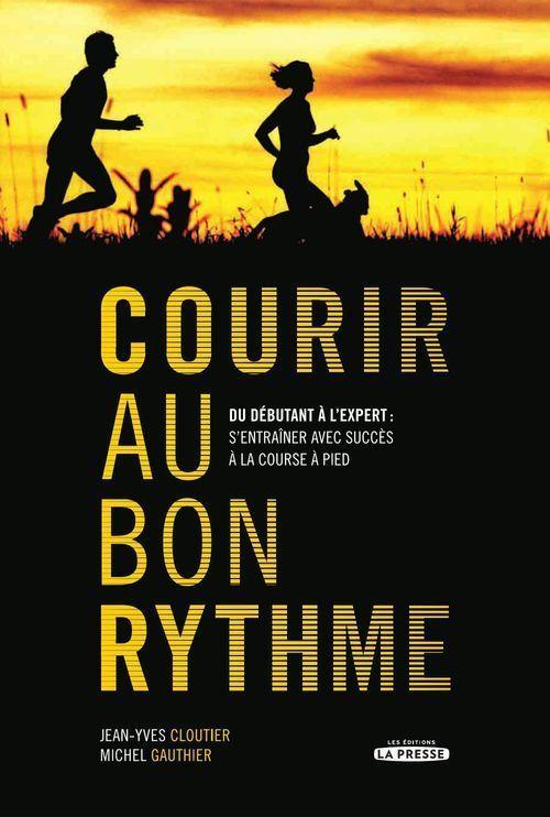 Courir Au Bon Rythme ; Du Debutant A L Expert : S Entrainer En Douceur A La Course A Pied