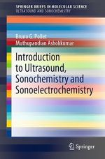 Introduction to Ultrasound, Sonochemistry and Sonoelectrochemistry  - Bruno G. Pollet - Muthupandian Ashokkumar