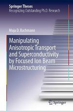 Manipulating Anisotropic Transport and Superconductivity by Focused Ion Beam Microstructuring  - Maja D. Bachmann