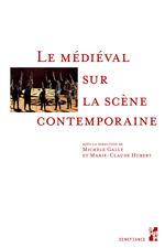 Le médiéval sur la scène contemporaine  - Michèle Gally - Marie-Claude Hubert