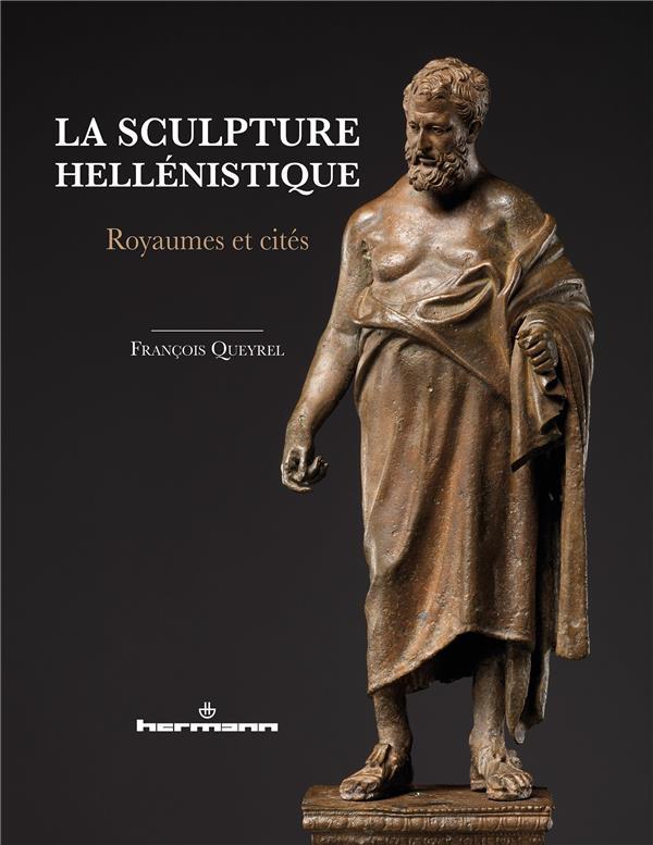 La sculpture hellénistique ; royaumes et cités