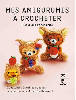 Mes amigurumis à crocheter ; Rilakkuma et ses amis