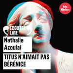 Titus n'aimait pas Bérénice  - Nathalie AZOULAI - Nathalie Azoulai - Nathalie Azoulai