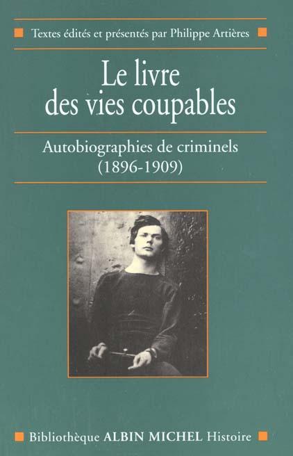 Le livre des vies coupables ; autobiographies de criminels, 1896-1909