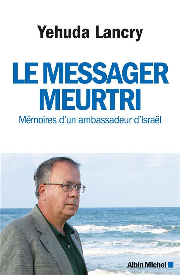 Le messager meurtri ; mémoires d'un ambassadeur d'Israël