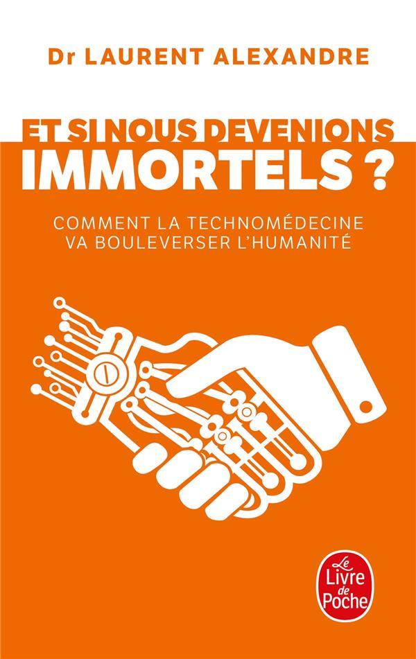 Et si nous devenions immortels ? comment la technomedecine va bouleverser l'humanité