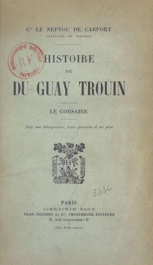 Histoire de Du Guay-Troüin, le corsaire