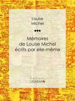 Vente EBooks : Mémoires de Louise Michel écrits par elle-même  - Louise MICHEL - Ligaran