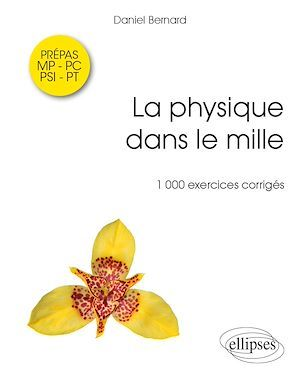 Vente EBooks : La physique dans le mille - 1000 exercices corrigés MP-PSI-PC-PT  - Daniel Bernard