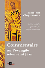 Commentaire sur l'évangile selon saint Jean  - Jacques De Penthos - Jean Chrysostome - Saint Jean Chrysostome