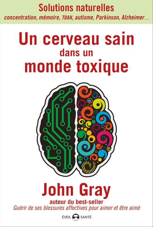 Un cerveau sain dans un monde toxique ; solutions naturelles ; mémoire, concentration, autisme, TDAH, Parkinson, Alzhaimer...
