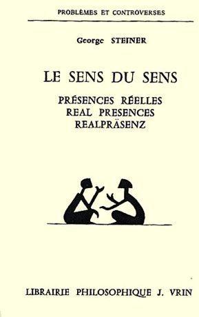 Le sens du sens ; présences réelles / real presences / realpräsenz