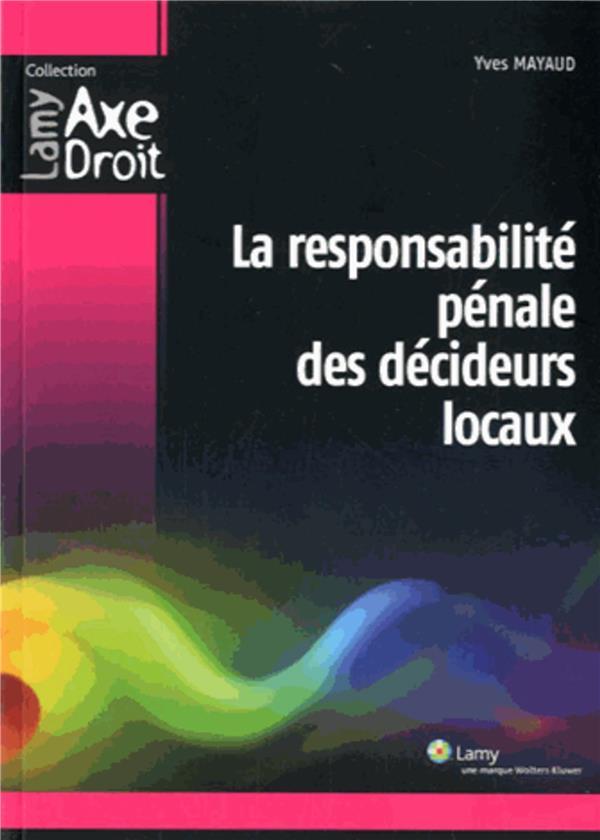 La responsabilite penale des decideurs locaux