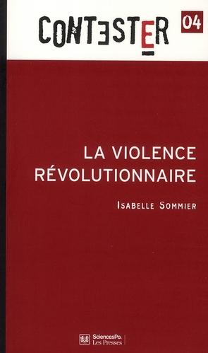 CONTESTER T.4 ; la violence révolutionnaire