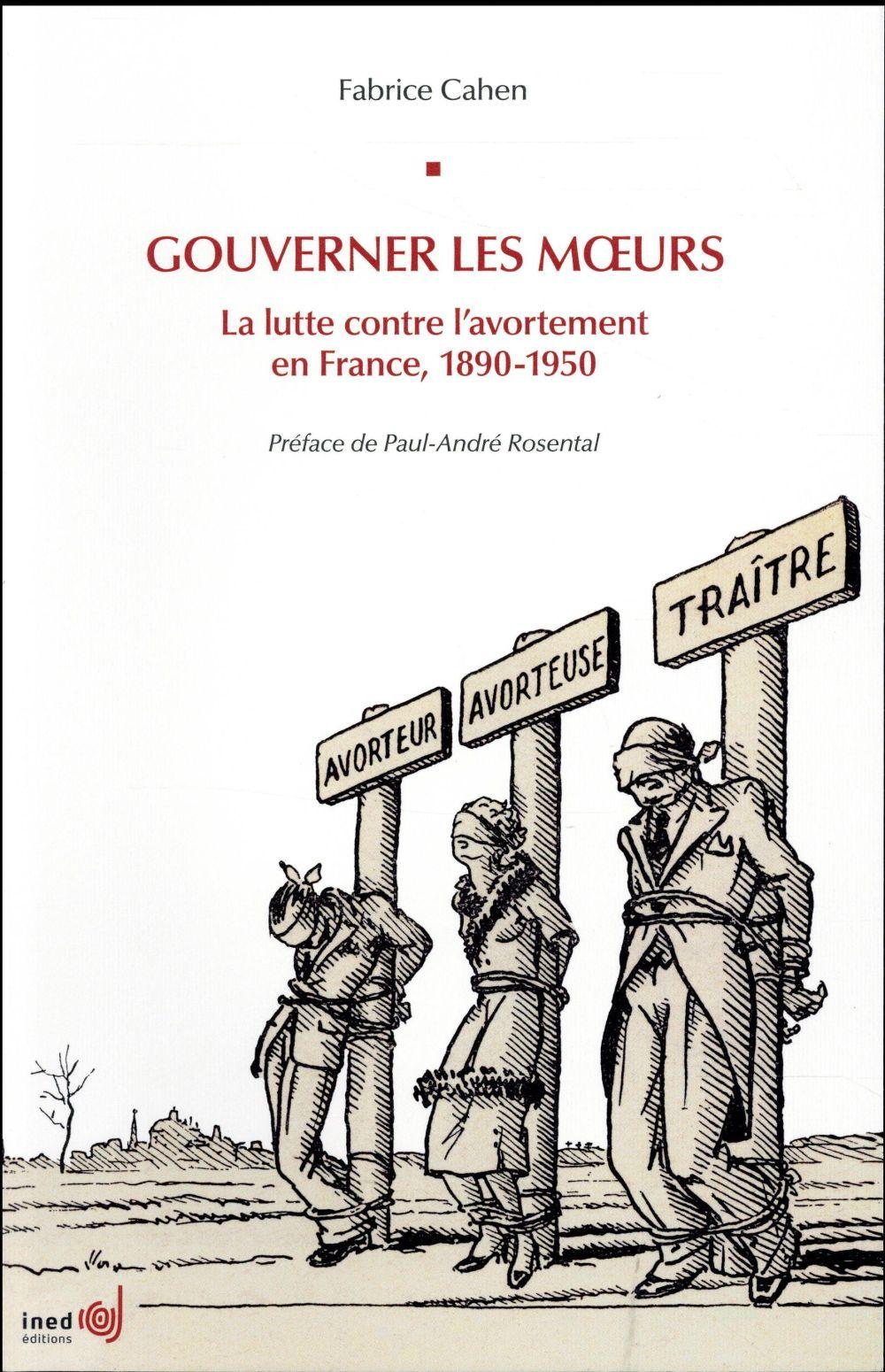 Gouverner les moeurs ; la lutte contre l'avortement en France, 1890-1950