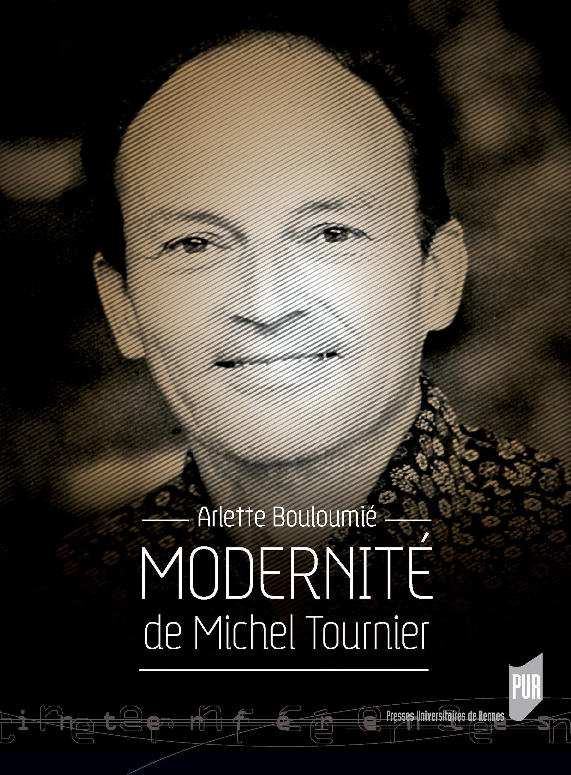 Modernité de Michel Tournier  - Arlette Bouloumié