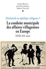 La conduite municipale des affaires villageoises en Europe (XVIIIe - XXesiècle)  - Jean-Pierre Jessenne - Laurent Brassart - Nadine Vivier