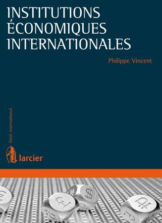 Institutions Economiques Internationales ; Elements De Droit International Economiques