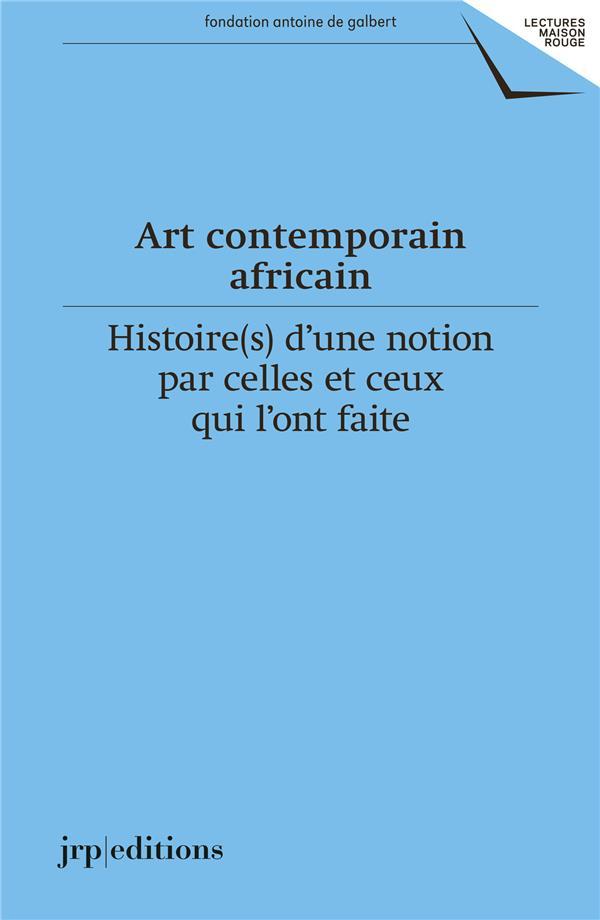 art contemporain africain ; histoire(s) d'une notion par celles et ceux qui l'ont faite