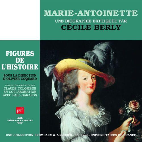 Marie-Antoinette. Une biographie expliquée