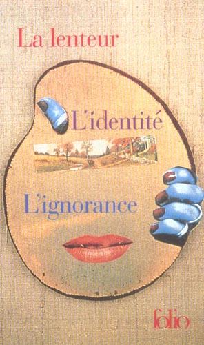 La Lenteur ; L'Identite ; L'Ignorance
