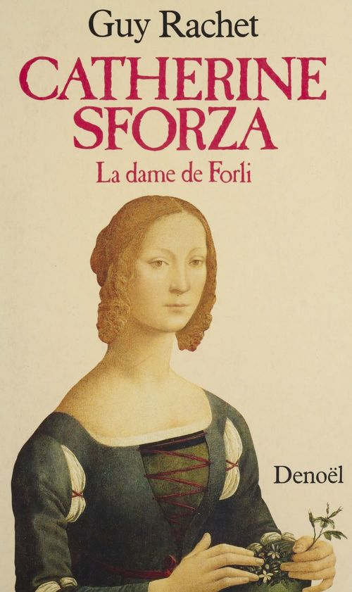 Catherine Sforza : la Dame de Forli