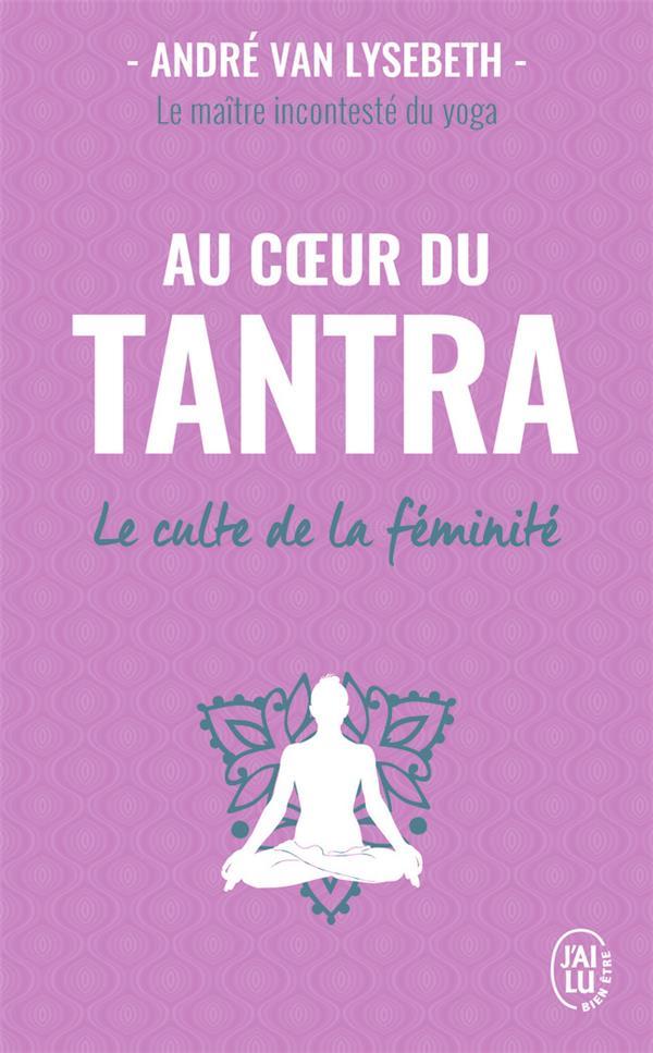 Au coeur du tantra ; le culte de la féminité