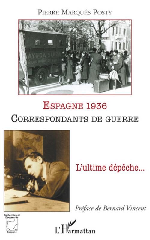 Espagne 1936 ; correspondants de guerre ; l'ultime dépêche...
