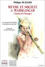 Mythes et société à Madagascar (Tanala de l'Ikongo)  - Philippe Beaujard - Philippe Beaujard