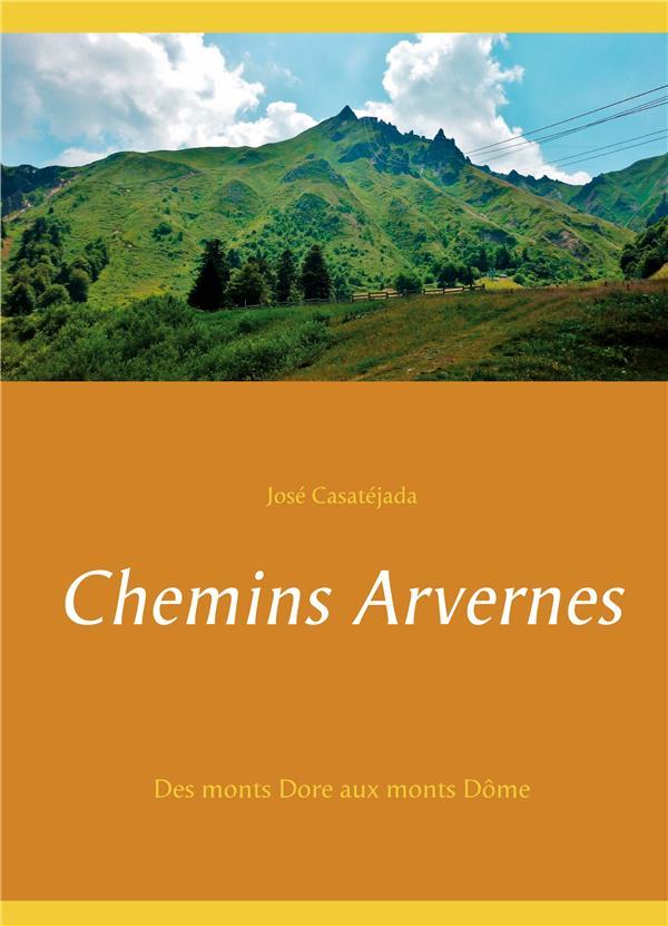 Chemins Arvernes ; des monts Dore aux monts Dôme