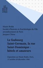 Vente Livre Numérique : Le faubourg Saint-Germain, la rue Saint-Dominique : hôtels et amateurs  - Musée Rodin - Société d'histoire et d'archéologie du VIIe arrondissement de Paris