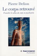 Vente EBooks : Le corps retrouvé : Franchir le tabou du corps en psychiatrie  - Pierre DELION
