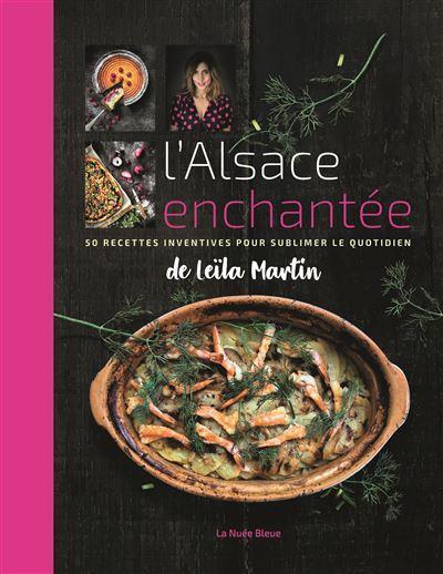 L'Alsace enchantée ; 50 recettes inventives pour sublimer le quotidien