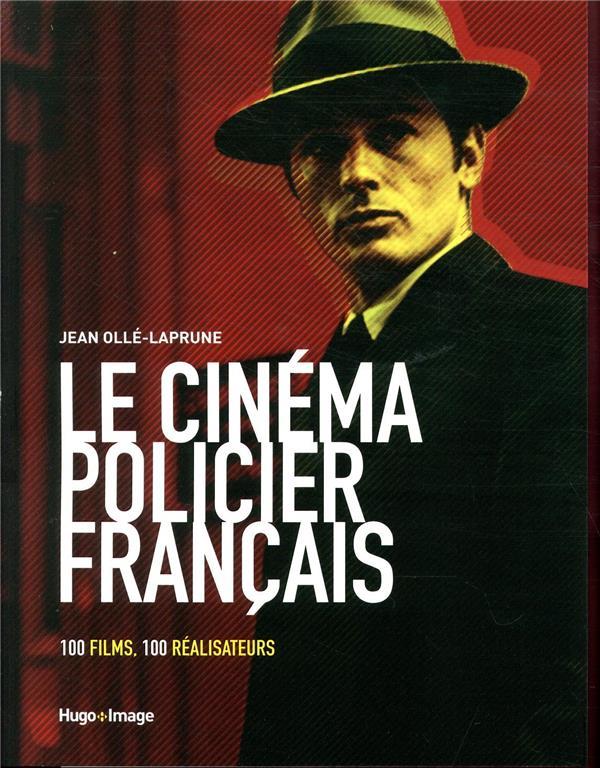 OLLE-LAPRUNE, JEAN - LE CINEMA POLICIER FRANCAIS  -  100 FILMS, 100 REALISATEURS