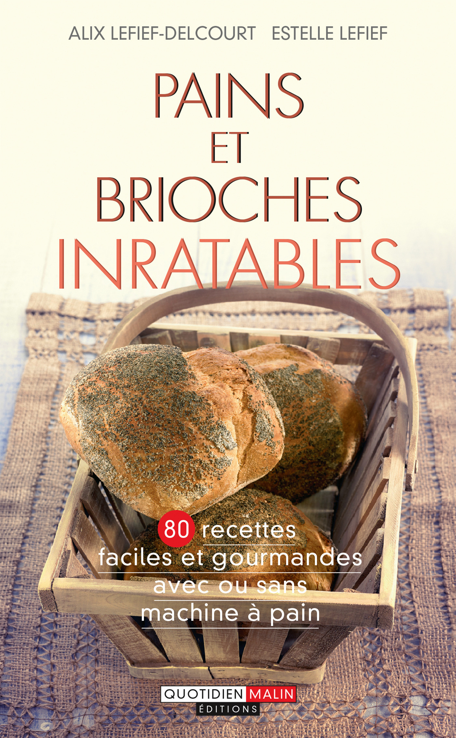 Pains et brioches inratables ; 80 recettes faciles et gourmandes avec ou sans machine à pain