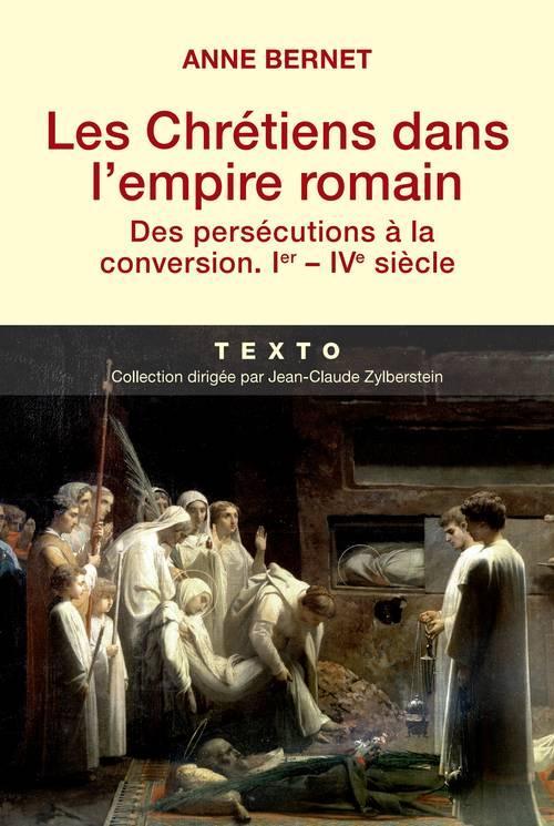 Les chrétiens dans l'empire romain ; des persécutions à la conversion ; I-IV siècle