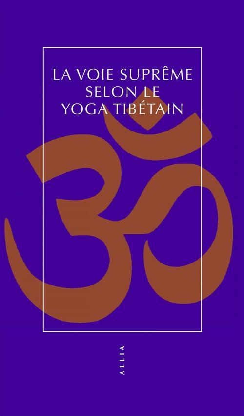 La Voie suprême selon le yoga tibétain