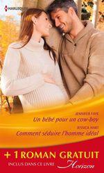 Un bébé pour un cow-boy - Comment séduire l'homme idéal - Un patron pas comme les autres  - Jennifer Faye - Myrna Mackenzie - Jessica Hart