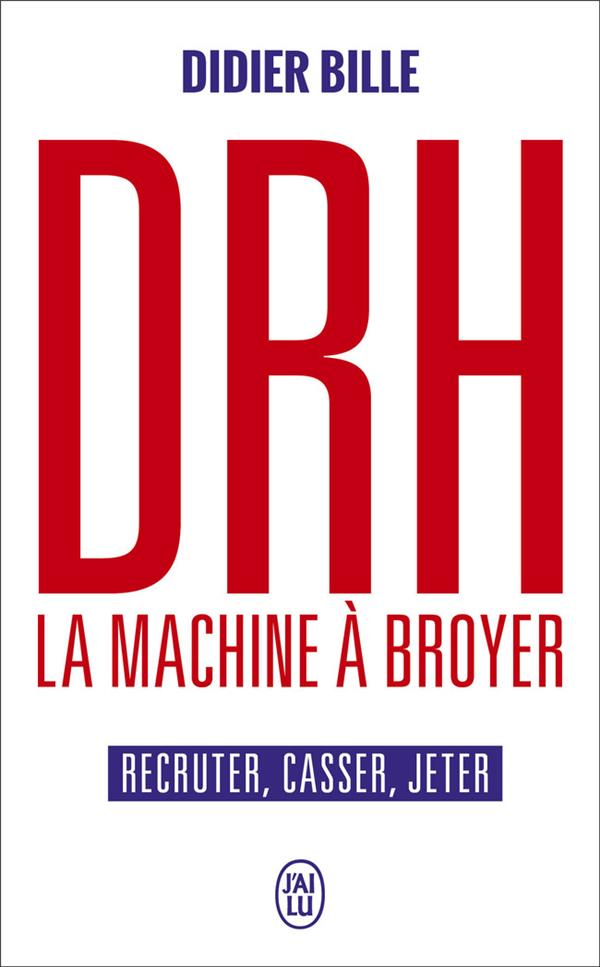 DRH, la machine à broyer ; recruter, casser, jeter