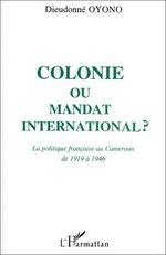 Colonie ou mandat international ?  - Dieudonné Oyono
