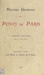 Histoire générale des ponts de Paris (2). Les ponts en dehors de la Seine