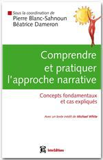 Comprendre et pratiquer l'approche narrative ; concepts fondamentaux et cas expliqués