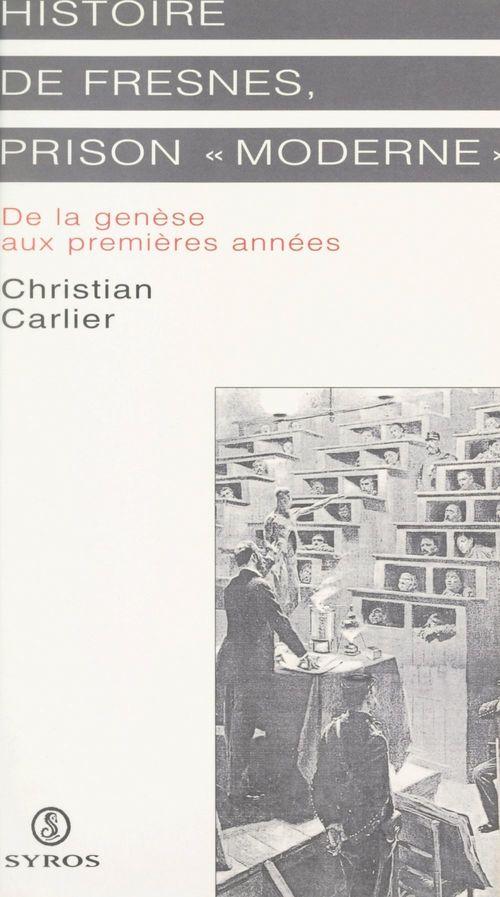Histoire de Fresnes, prison moderne  - Christian Carlier