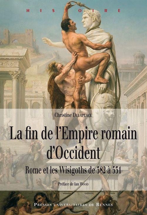 La fin de l'Empire romain d'Occident ; Rome et les Wisigoths de 382 à 531