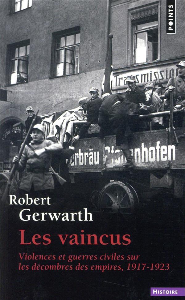 Les vaincus ; violences et guerres civiles sur les décombres des empires, 1917-1923