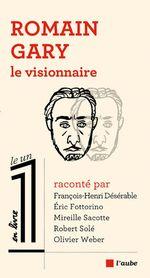Romain Gary, le visionnaire  - Olivier Weber - Éric Fottorino - Julien BISSON - François-Henri DÉSÉRABLE - Mireille SACOTTE