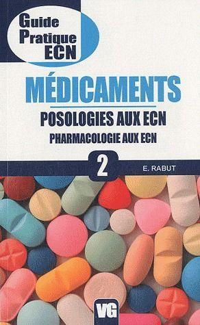 Guide Pratique Ecn ; Medicaments ; Posologies Aux Ecn ; Pharmacologie Aux Ecn T.2