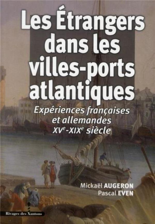 Les étrangers dans les villes-ports atlantiques ; expériences françaises et allemandes XV-XIX siècle